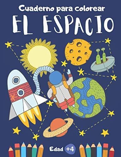 Cuaderno para colorear El Espacio: Libro de colorear para niños y niñas de 4 a 8 años de edad o preescolar y primaria | Dibujos para colorear de planetas, astronautas y naves espaciales