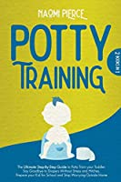 Potty Training: 2 Books in 1: The Ultimate Step-By-Step Guide to Potty Train your Toddler. Say Goodbye to Diapers Without Stress and Hitches. Prepare your Kid for School and Stop Worrying Outside Home