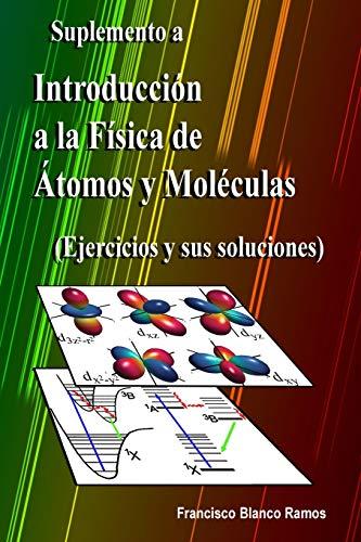 Suplemento a Introducción a la Física de Átomos y Moléculas: Ejercicios y sus soluciones