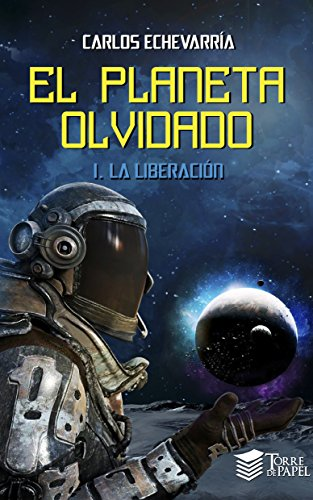 El planeta olvidado I: La liberación eBook: Echevarría, Carlos: Amazon.es: Tienda Kindle