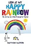 Look at My Happy Rainbow: My Journey as a Male Kindergarten Teacher