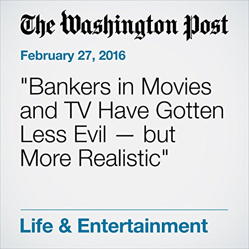 """『""""Bankers in Movies and TV Have Gotten Less Evil — but More Realistic』のカバーアート"""