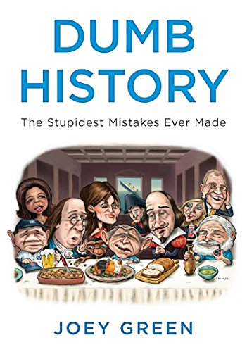Image of Dumb History: The Stupidest Mistakes Ever Made