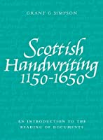 Scottish Handwriting 1150-1650: An Introduction to the Reading of Documents by Grant G. Simpson(2010-05-01)
