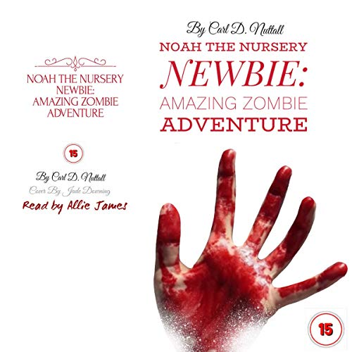Noah the Nursery Newbie: Amazing Zombie Adventure                   By:                                                                                                                                 Carl D. Nuttall                               Narrated by:                                                                                                                                 Allie James                      Length: 1 hr and 13 mins     Not rated yet     Overall 0.0