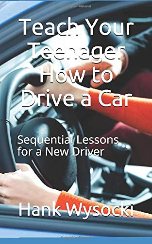 Compare Textbook Prices for Teach Your Teenager How to Drive a Car: Sequential Lessons for a New Driver Learn to Drive  ISBN 9781980533269 by Wysocki, Hank