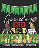 Football Gameday Recipe Book, Tailgate Cooking Journal to Write In: Blank Tailgate Recipe Book   Blank Cookbook   Blank Recipe Book   Tailgating Recipe Book