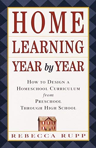 Home Learning Year by Year: How to Design a Homeschool Curriculum from Preschool Through High School by Rupp, Rebecca (2000) Paperback