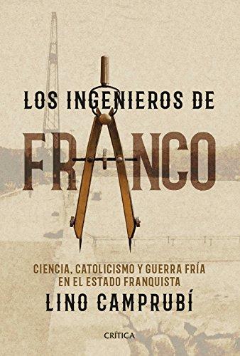 Los ingenieros de Franco: Ciencia, catolicismo y Guerra Fría en el Estado franquista (Contrastes)