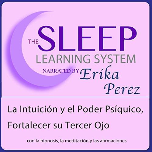 La Intuición y el Poder Psíquico, Fortalecer su Tercer Ojo con Hipnosis, Subliminales Afirmaciones y Meditación Relajante audiobook cover art