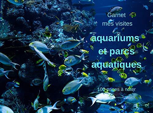 Carnet mes visites les aquariums et parcs aquatiques: 100 pages à noter (French Edition)