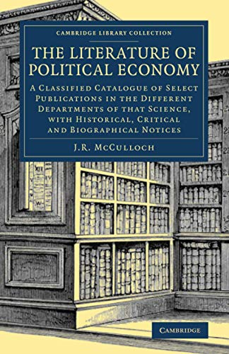 The Literature of Political Economy: A Classified Catalogue of Select Publications in the Different Departments of That Science  with Historical  ... - British and Irish History  19th Century)