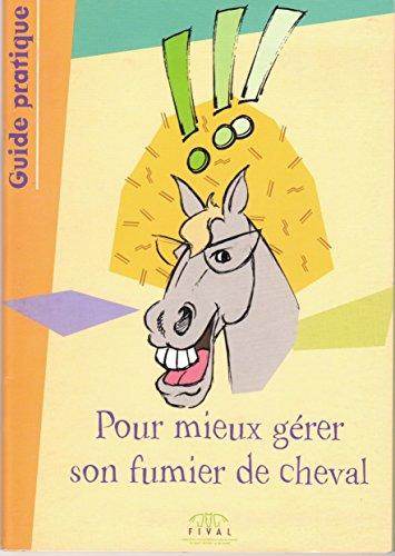 Pour mieux gérer son fumier de cheval : guide pratique
