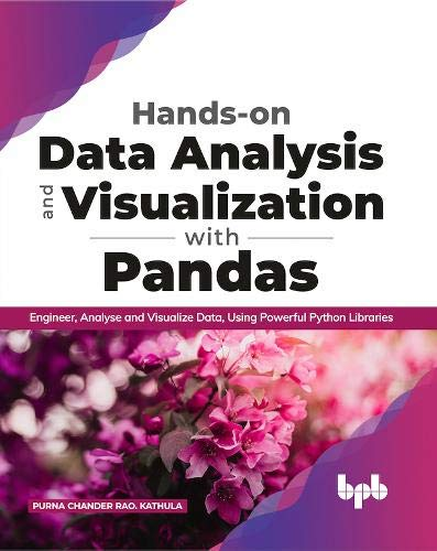 Hands-on Data Analysis and Visualization with Pandas: Engineer, Analyse and Visualize Data, Using Powerful Python Libraries (English Edition)