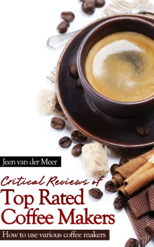 Book: Critical Reviews of Top Rated Coffee Makers by Jeen van der Meer