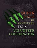Lined Notebook Journal Super Power of Monsters, I m A Volunteer Coordinator Job Title Working Cover: A4, 8.5 x 11 inch, Appointment , Pretty, 21.59 x ... Daily, Over 110 Pages, Daily, Wedding, Simple