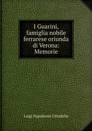 I GUARINI, FAMIGLIA NOBILIARE FERRARESE ORIUNDA DI VERONA. Memorie