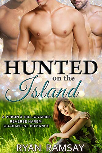 Hunted on the Island: A Virgin and Billionaires Reverse Harem Quarantine Romance (Hunted by Billionaires Book 10)