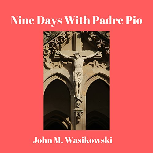 Nine Days with Padre Pio Audiobook By John M. Wasikowski cover art