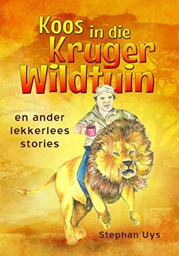 Koos in die Kruger Wildtuin: Koos in die Kruger Wildtuin en ander lekker lees stories (Afrikaans Edition)
