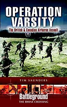 Operation Varsity: The British & Canadian Airborne Assault (Battleground The Rhine Crossing) by [Tim Saunders]