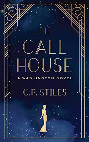 The Call House: A Washington Novel by C.P. Stiles