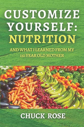 Customize Yourself: Nutrition and What I Learned From My 110 Year Old Mother
