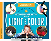 Super Simple Experiments With Light and Color: Fun and Innovative Science Projects (Super Simple Science at Work)