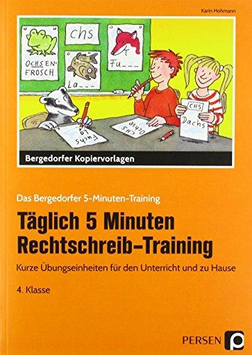 Täglich 5 Minuten Rechtschreib-Training 4. Klasse: Kurze Übungseinheiten für den Unterricht und zu Hause (Das Bergedorfer 5-Minuten-Training)