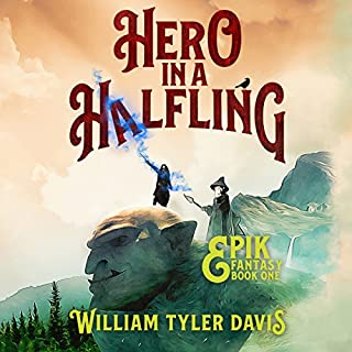 Hero in a Halfling     Epik Fantasy, Book 1              By:                                                                                                                                 William Tyler Davis                               Narrated by:                                                                                                                                 Elijah DiViesti                      Length: 8 hrs and 15 mins     38 ratings     Overall 3.8