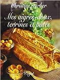 Mes aigres-doux - Terrines et pâtés de Christine Ferber ( 1999 )