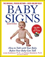 Baby Signs: How to Talk With Your Baby Before Your Baby Can Talk