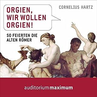 Orgien, wir wollen Orgien! So feierten die alten Römer                   Autor:                                                                                                                                 Cornelius Hartz                               Sprecher:                                                                                                                                 Thomas Krause,                                                                                        Jule Vollmer                      Spieldauer: 1 Std. und 10 Min.     2 Bewertungen     Gesamt 4,0