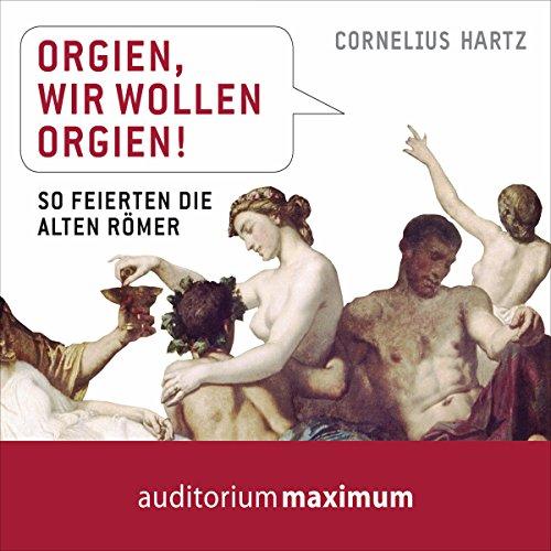 Orgien, wir wollen Orgien! So feierten die alten Römer cover art