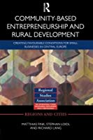 Community-based Entrepreneurship and Rural Development: Creating Favourable Conditions for Small Businesses in Central Europe (Regions and Cities) by Matthias Fink Stephan Loidl Richard Lang(2014-07-19)
