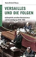 Versailles und die Folgen: Aussenpolitik zwischen Revisionismus und Verstaendigung 1919 - 1933
