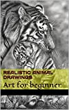 Realistic Animal Drawings: Art for beginner (English Edition)