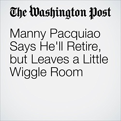 Manny Pacquiao Says He'll Retire, but Leaves a Little Wiggle Room cover art