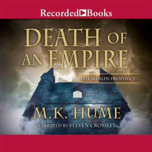 Death of an Empire     The Merlin Prophecy, Book Two              By:                                                                                                                                 M. K. Hume                               Narrated by:                                                                                                                                 Steven Crossley                      Length: 18 hrs and 34 mins     43 ratings     Overall 4.3