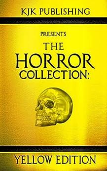 The Horror Collection: Yellow Edition by [Natasha Sinclair, Mike Duke, Lex H. Jones, J.C.  Michael, Sara Tantlinger, Kyle M. Scott, Zoltán Komor, Kevin J.  Kennedy]