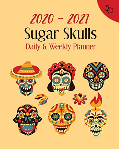 2020-2021 Sugar Skull Daily & Weekly Planner: Yearly Calendar To Manage Every Day and Month. Organizer With Simple Coloring Pages. Color Pages With ... Adults. (Paisley, Mandala & Henna Planner)