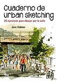 Cuaderno De urban sketching. 25 Ejercicios para Dibujar Por La Calle