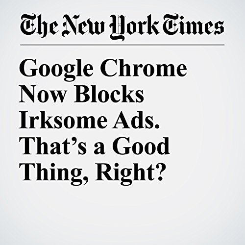 Google Chrome Now Blocks Irksome Ads. That's a Good Thing, Right? copertina