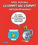 Es kimmt wie's kimmt: Cartoons uff Hessisch (Shit happens!)