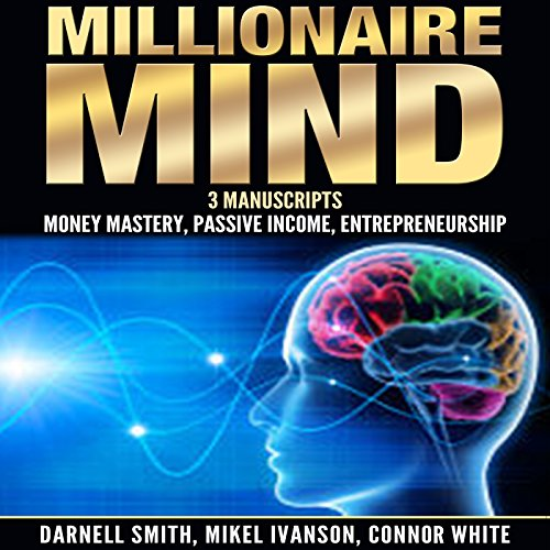 Millionaire Mind: 3 Manuscripts     Money Mastery, Passive Income, and Entrepreneurship              By:                                                                                                                                 Mikel Ivanson,                                                                                        Darnell Smith,                                                                                        Connor White                               Narrated by:                                                                                                                                 Clay Willison                      Length: 5 hrs and 55 mins     1 rating     Overall 5.0