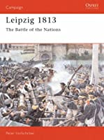 Leipzig 1813: The Battle of the Nations (Campaign) by Peter Hofschroer Peter Hofschr?er(1993-09-30)