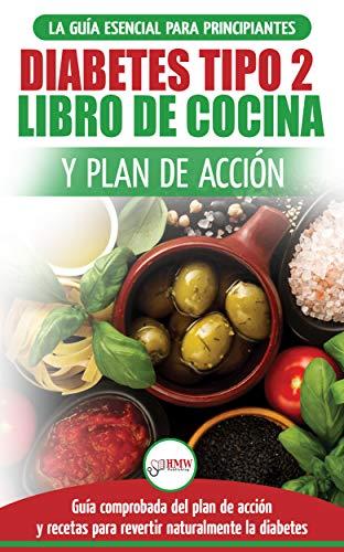 Diabetes Tipo 2 Libro De Cocina Y Plan De Acción: Guía Esencial Para Revertir La Diabetes De Forma