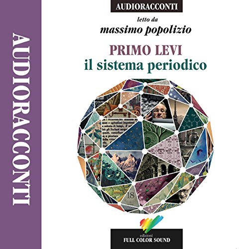 Il sistema periodico                   By:                                                                                                                                 Primo Levi                               Narrated by:                                                                                                                                 Massimo Popolizio                      Length: 9 hrs and 18 mins     9 ratings     Overall 4.8