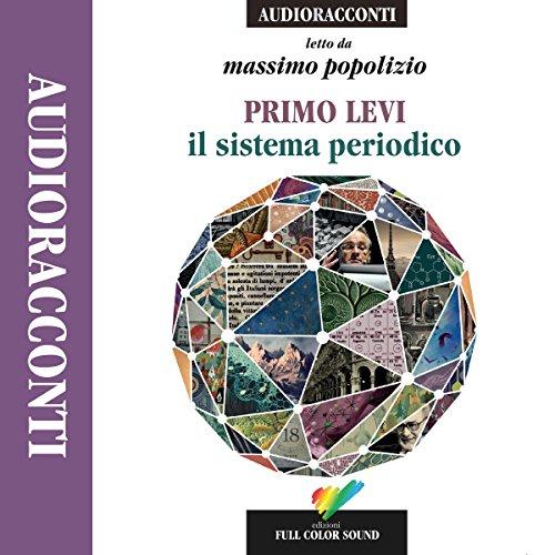 Il sistema periodico                   Di:                                                                                                                                 Primo Levi                               Letto da:                                                                                                                                 Massimo Popolizio                      Durata:  9 ore e 18 min     69 recensioni     Totali 4,7