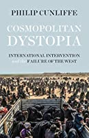 Cosmopolitan Dystopia: International Intervention and the Failure of the West (Manchester University Press)